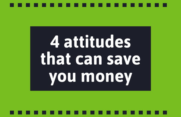 4 attitudes that will save you money