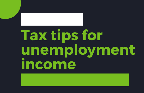 Tax Tips for Unemployment Income